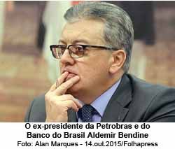 O ex-presidente da Petrobras e do Banco do Brasil Aldemir Bendine - Foto: Alan Marques - 14.out.2015/Folhapress