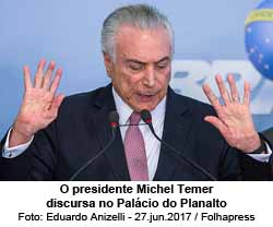 Michel Temer discursa no Palácio do Planalto - Foto: Eduardo Anizelli / 27.jun.2017 /Folhapress